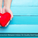 The Connection Between Indoor Air Quality And Your Health