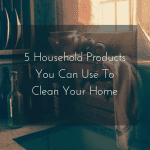 5 Common Household Products To Clean Your Home