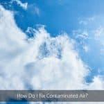 How Do I Fix Contaminated Air?